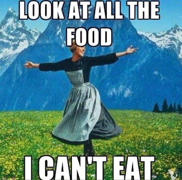 "Maria from sound of music saying ""Look at all the food I can't eat"""