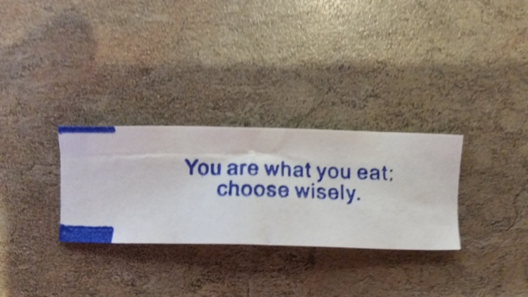 """Fortune cookie that says """"You are what you eat: choose wisely"""""""