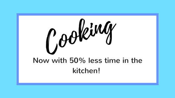 Cooking now with 50% less time in the kitchen